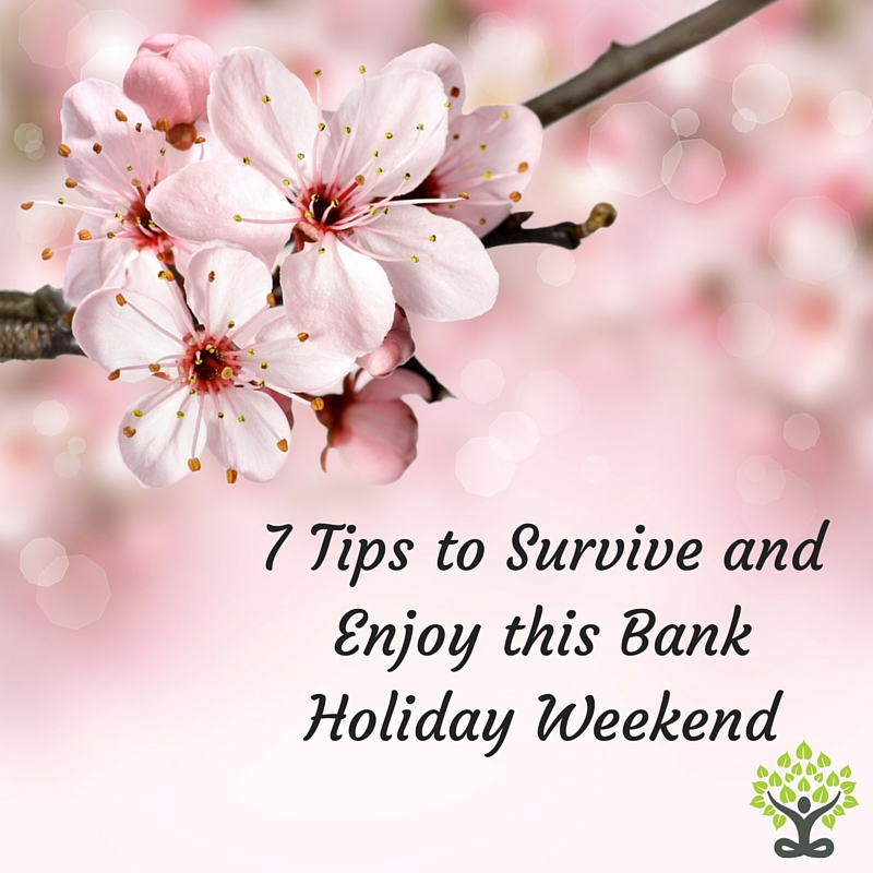 7 Tips to Survive this Bank Holiday Weekend