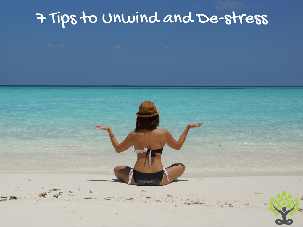 7 Tips to Unwind and De-stress